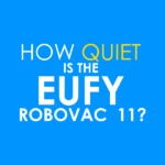 Eufy RoboVac 11 Review – The Quietest Cleaner?
