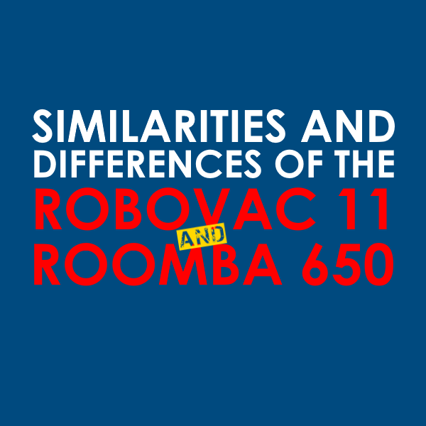 Eufy Robovac 11 vs Roomba 650 Similarities and Differences